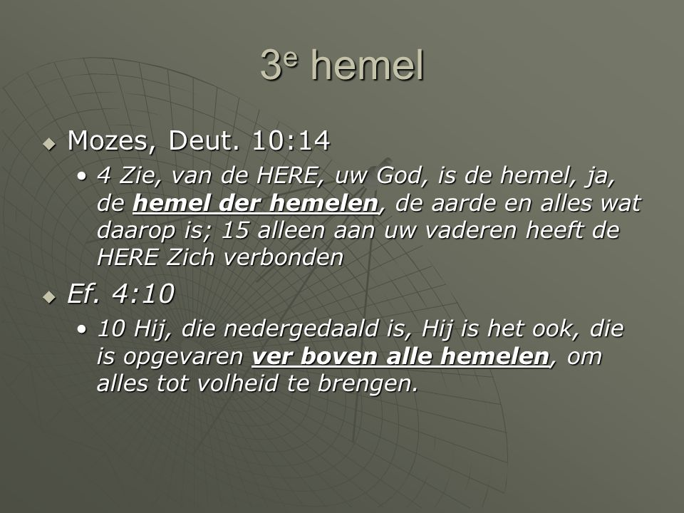 1 e hemel  Gen.1:8 8 En God noemde het uitspansel hemel.8 En God noemde het uitspansel hemel.