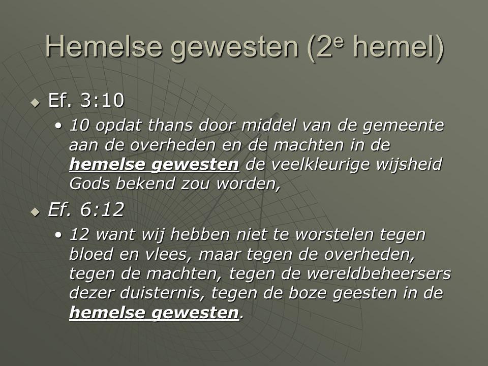 Hemelse gewesten (2 e hemel)  Ef. 3:10 10 opdat thans door middel van de gemeente aan de overheden en de machten in de hemelse gewesten de veelkleuri