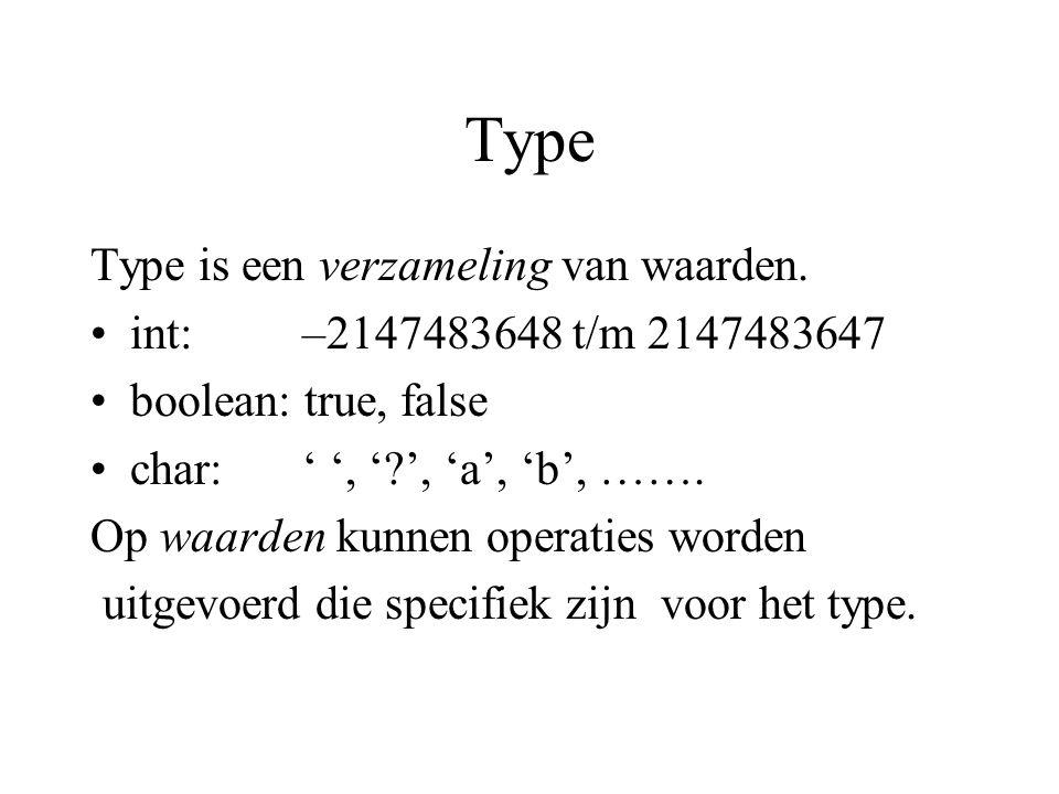 Type Type is een verzameling van waarden. int: –2147483648 t/m 2147483647 boolean: true, false char:' ', '?', 'a', 'b', ……. Op waarden kunnen operatie