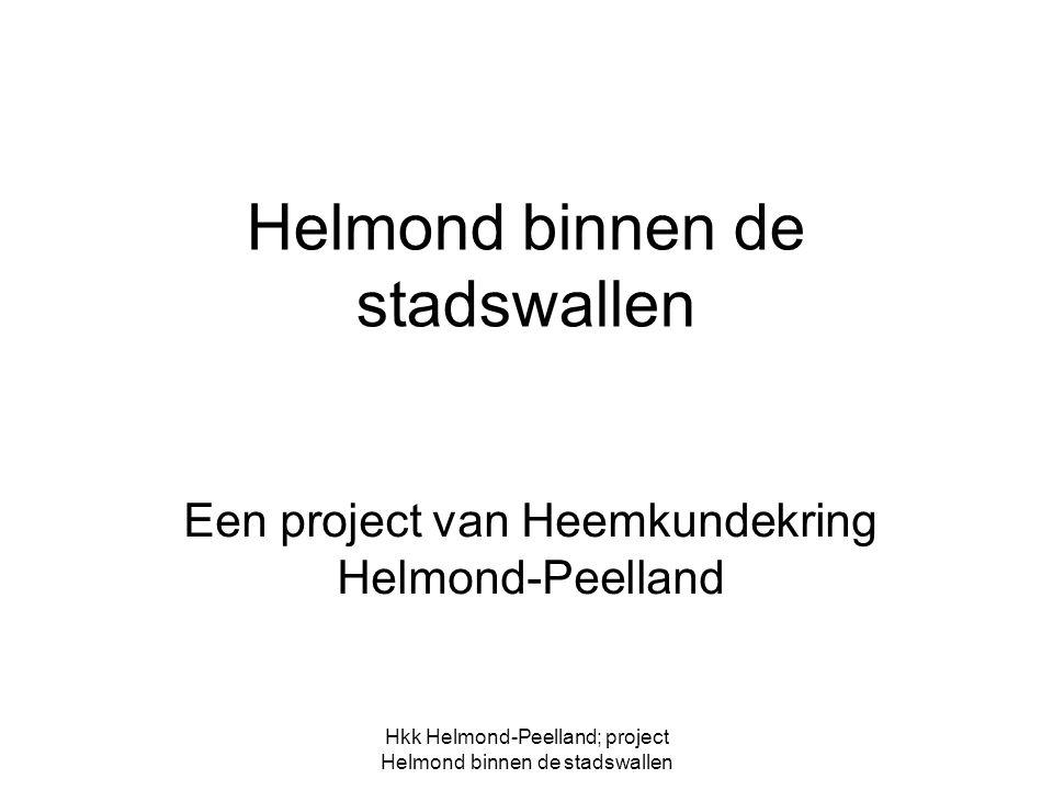Hkk Helmond-Peelland; project Helmond binnen de stadswallen Helmond binnen de stadswallen Een project van Heemkundekring Helmond-Peelland