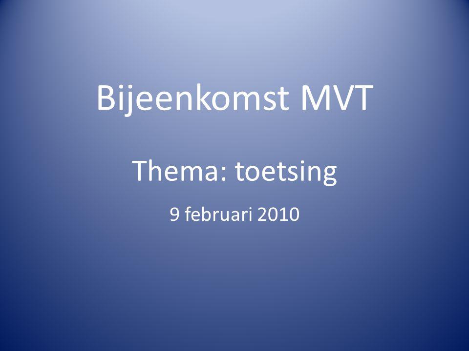 Bijeenkomst MVT Thema: toetsing 9 februari 2010