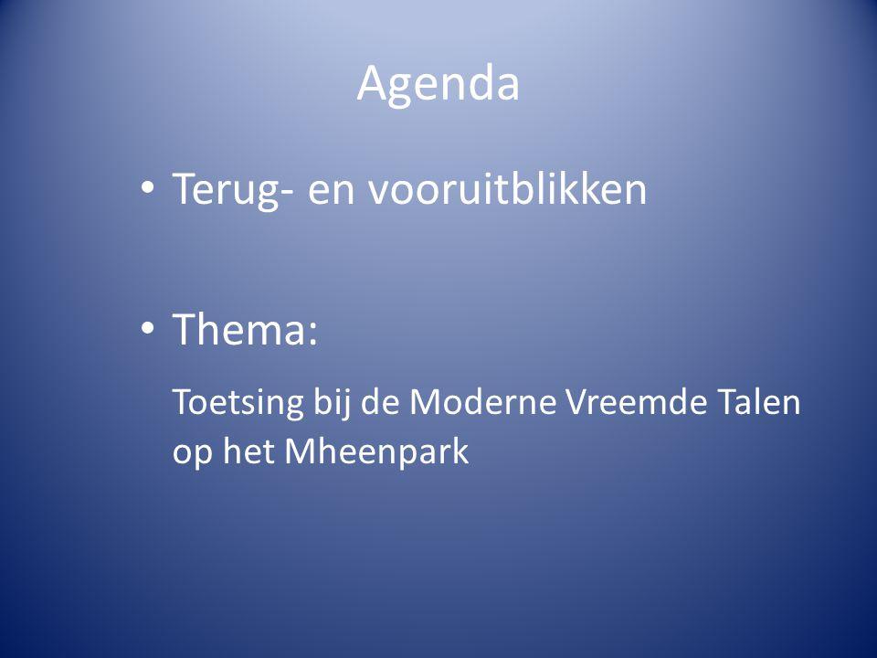 Agenda Terug- en vooruitblikken Thema: Toetsing bij de Moderne Vreemde Talen op het Mheenpark