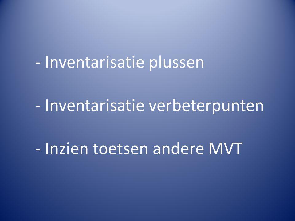 - Inventarisatie plussen - Inventarisatie verbeterpunten - Inzien toetsen andere MVT