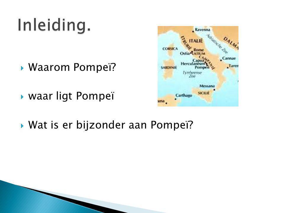  Waarom Pompeï?  waar ligt Pompeï  Wat is er bijzonder aan Pompeï?