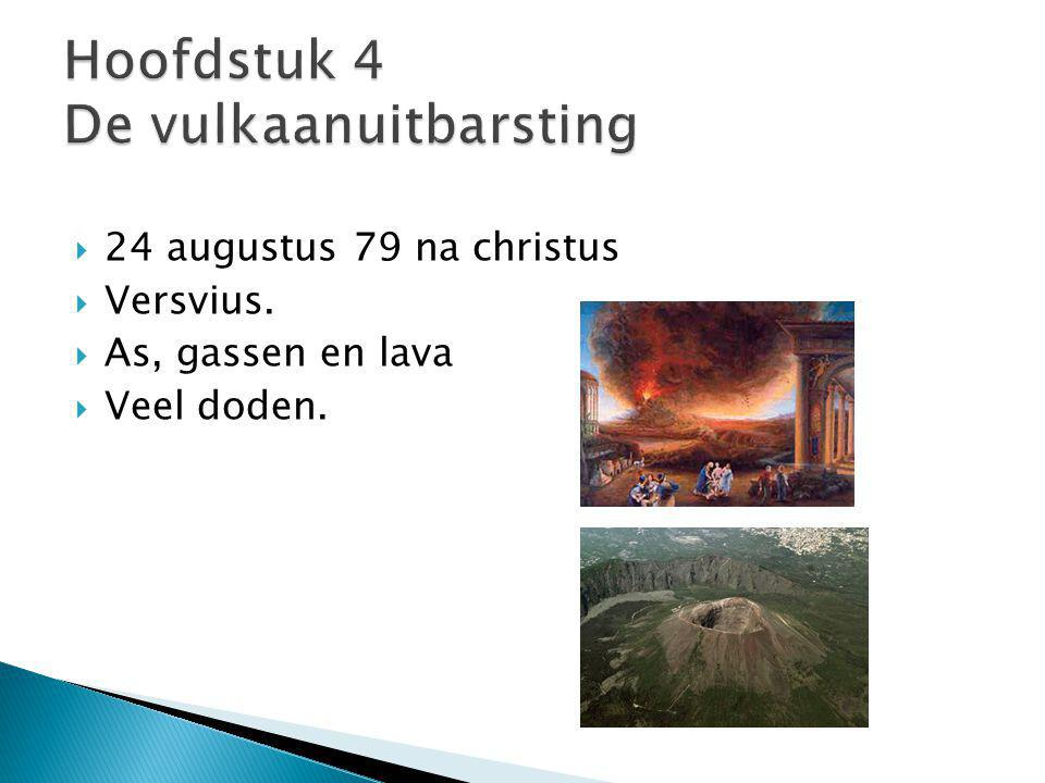  24 augustus 79 na christus  Versvius.  As, gassen en lava  Veel doden.