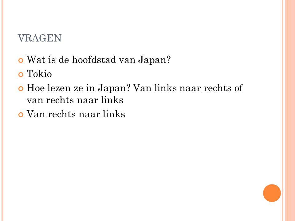 VRAGEN Wat is de hoofdstad van Japan.Tokio Hoe lezen ze in Japan.