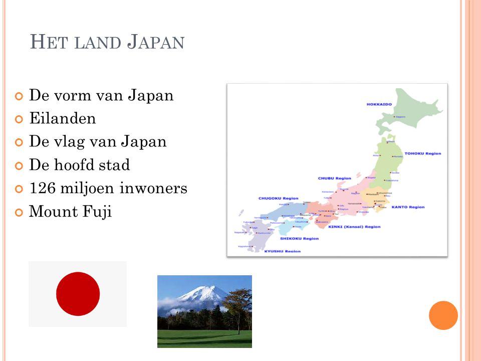 H ET LAND J APAN De vorm van Japan Eilanden De vlag van Japan De hoofd stad 126 miljoen inwoners Mount Fuji