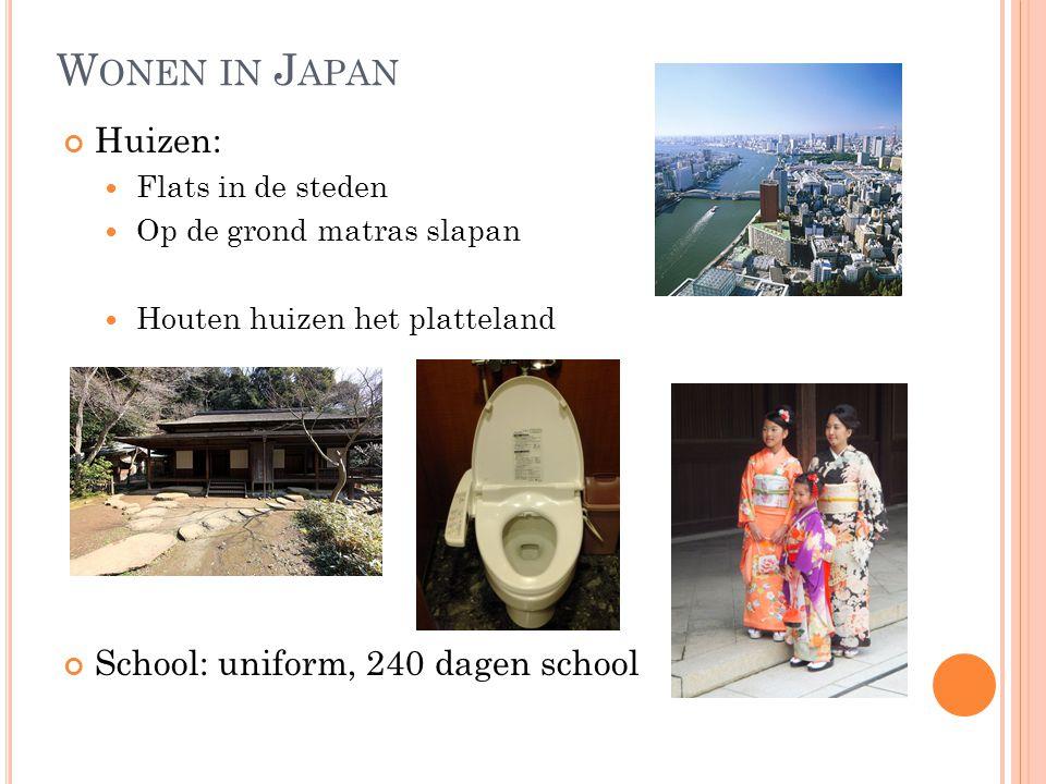 W ONEN IN J APAN Huizen: Flats in de steden Op de grond matras slapan Houten huizen het platteland School: uniform, 240 dagen school
