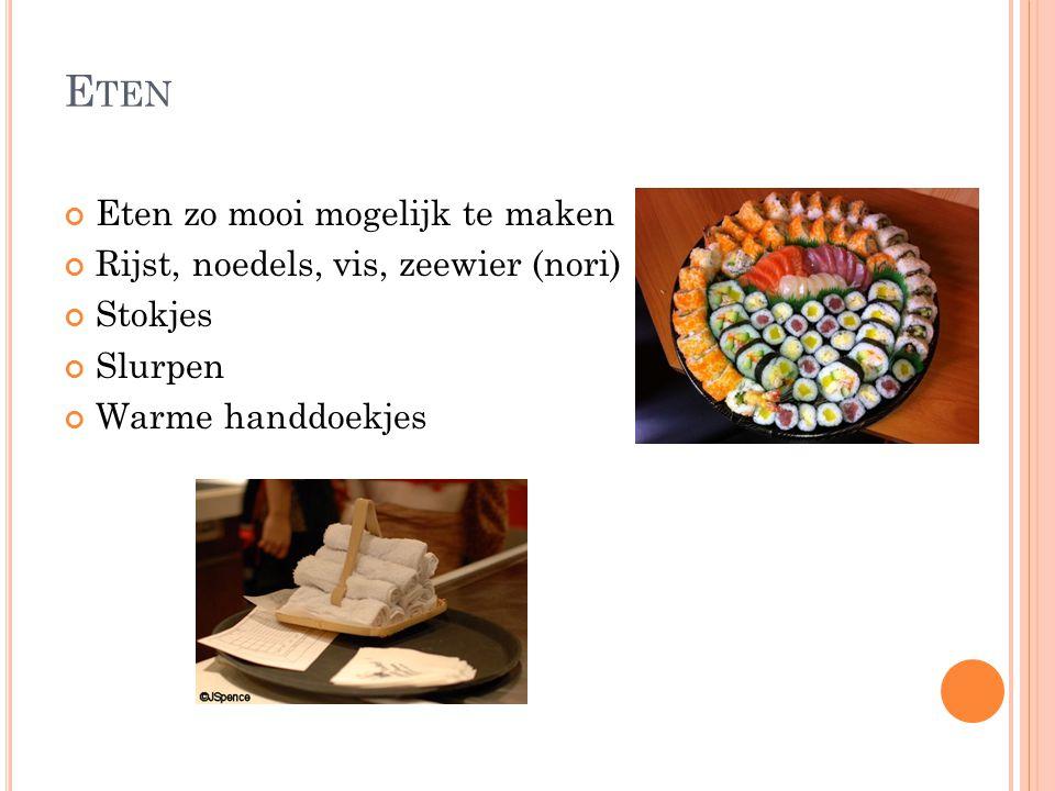 E TEN Eten zo mooi mogelijk te maken Rijst, noedels, vis, zeewier (nori) Stokjes Slurpen Warme handdoekjes