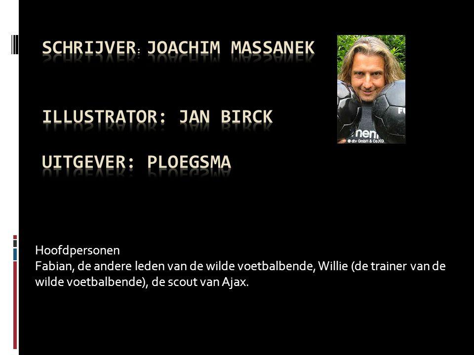 Hoofdpersonen Fabian, de andere leden van de wilde voetbalbende, Willie (de trainer van de wilde voetbalbende), de scout van Ajax.