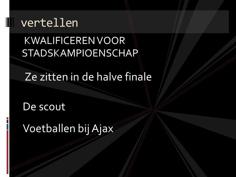 KWALIFICEREN VOOR STADSKAMPIOENSCHAP vertellen Ze zitten in de halve finale De scout Voetballen bij Ajax