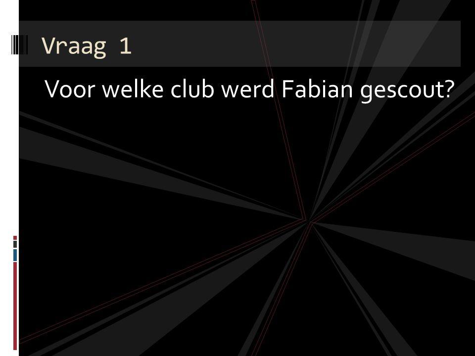 Voor welke club werd Fabian gescout? Vraag 1