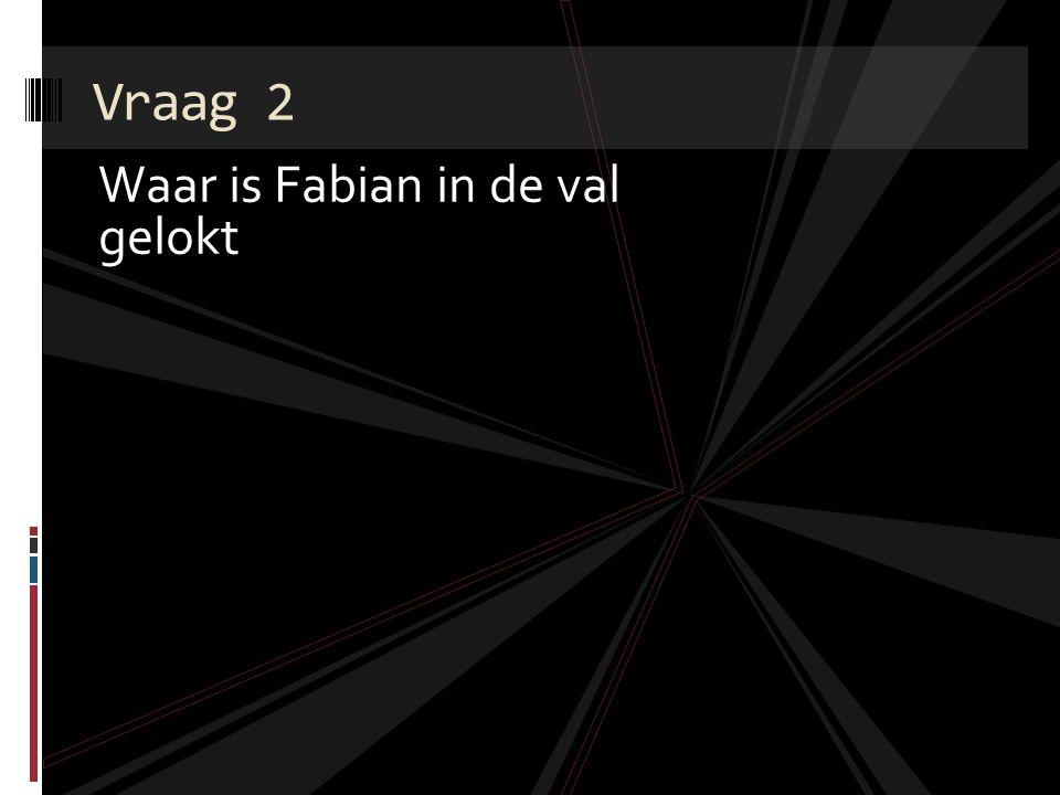 Waar is Fabian in de val gelokt Vraag 2