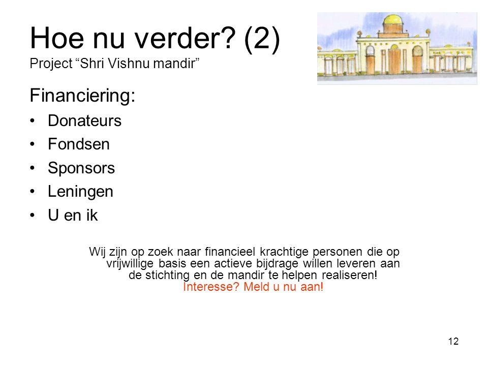 """12 Hoe nu verder? (2) Project """"Shri Vishnu mandir"""" Financiering: Donateurs Fondsen Sponsors Leningen U en ik Wij zijn op zoek naar financieel krachtig"""