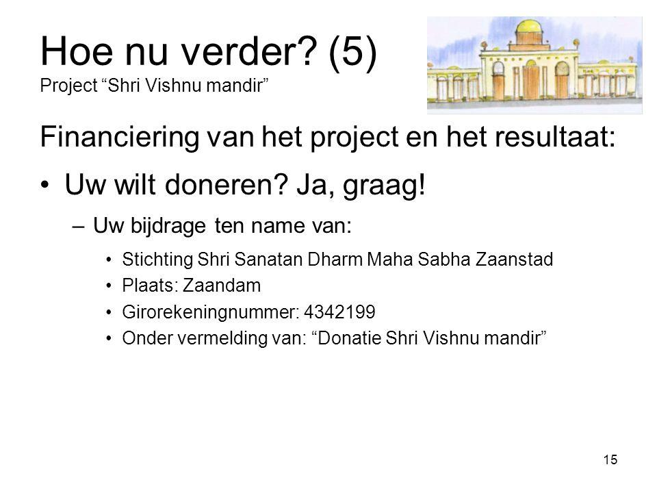 """15 Hoe nu verder? (5) Project """"Shri Vishnu mandir"""" Financiering van het project en het resultaat: Uw wilt doneren? Ja, graag! –Uw bijdrage ten name va"""