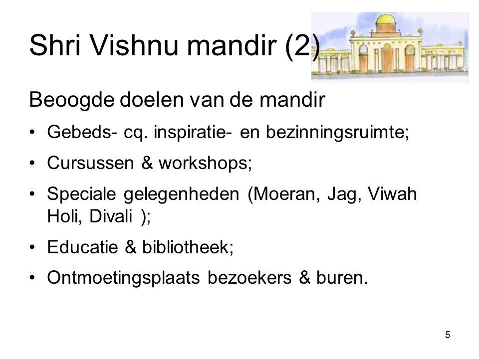 5 Shri Vishnu mandir (2) Beoogde doelen van de mandir Gebeds- cq. inspiratie- en bezinningsruimte; Cursussen & workshops; Speciale gelegenheden (Moera
