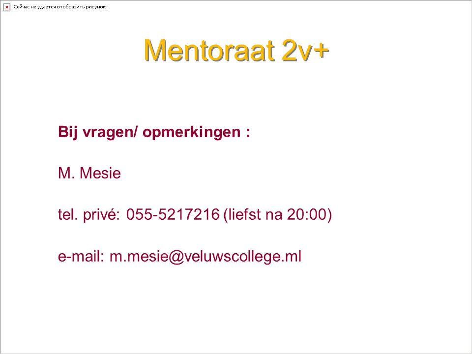 Mentoraat 2v+ Bij vragen/ opmerkingen : M. Mesie tel.
