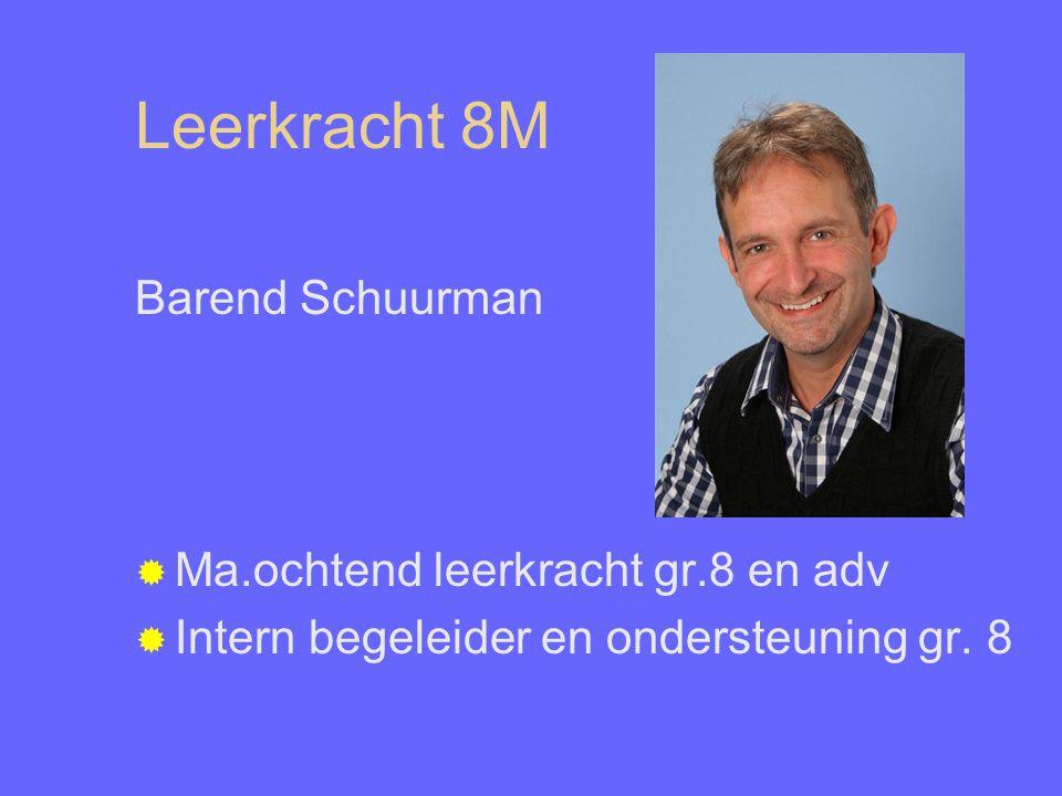Leerkracht 8M Barend Schuurman  Ma.ochtend leerkracht gr.8 en adv  Intern begeleider en ondersteuning gr.