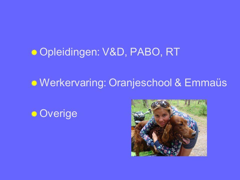  Opleidingen: V&D, PABO, RT  Werkervaring: Oranjeschool & Emmaüs  Overige