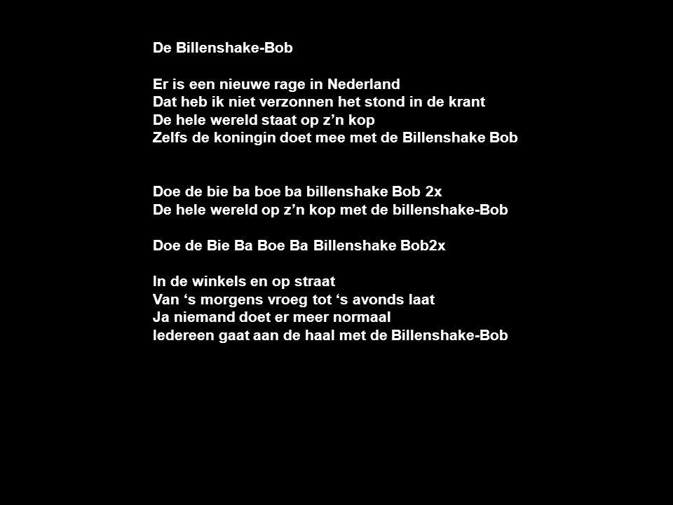 De Billenshake-Bob Er is een nieuwe rage in Nederland Dat heb ik niet verzonnen het stond in de krant De hele wereld staat op z'n kop Zelfs de koningi