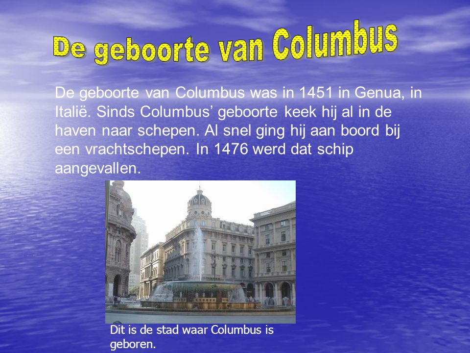 De geboorte van Columbus was in 1451 in Genua, in Italië.