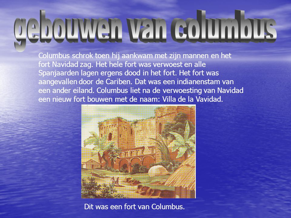 De kleding van de matrozen was een wit pak met Blauwe linden erop. Arme mensen in de tijd van Columbus droegen soms maar een kleedje over zich heen. E