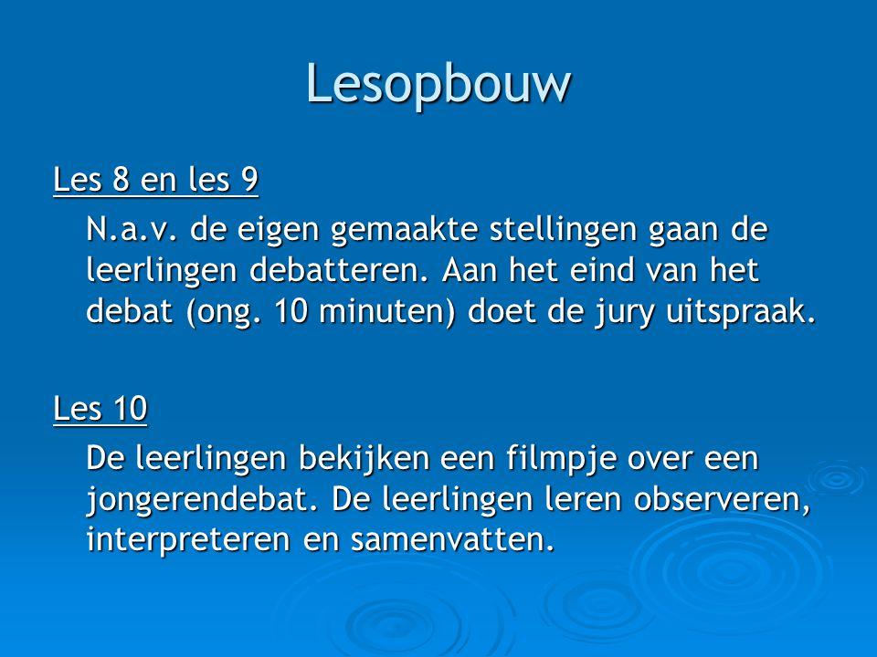 Lesopbouw Les 8 en les 9 N.a.v. de eigen gemaakte stellingen gaan de leerlingen debatteren. Aan het eind van het debat (ong. 10 minuten) doet de jury