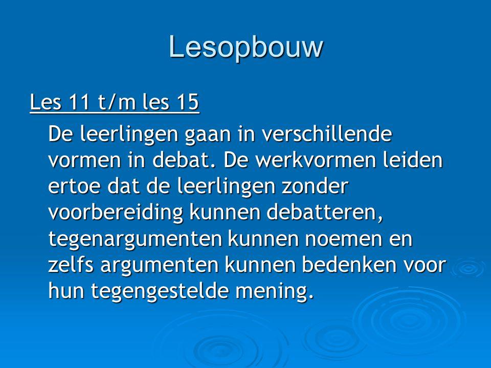 Lesopbouw Les 11 t/m les 15 De leerlingen gaan in verschillende vormen in debat. De werkvormen leiden ertoe dat de leerlingen zonder voorbereiding kun