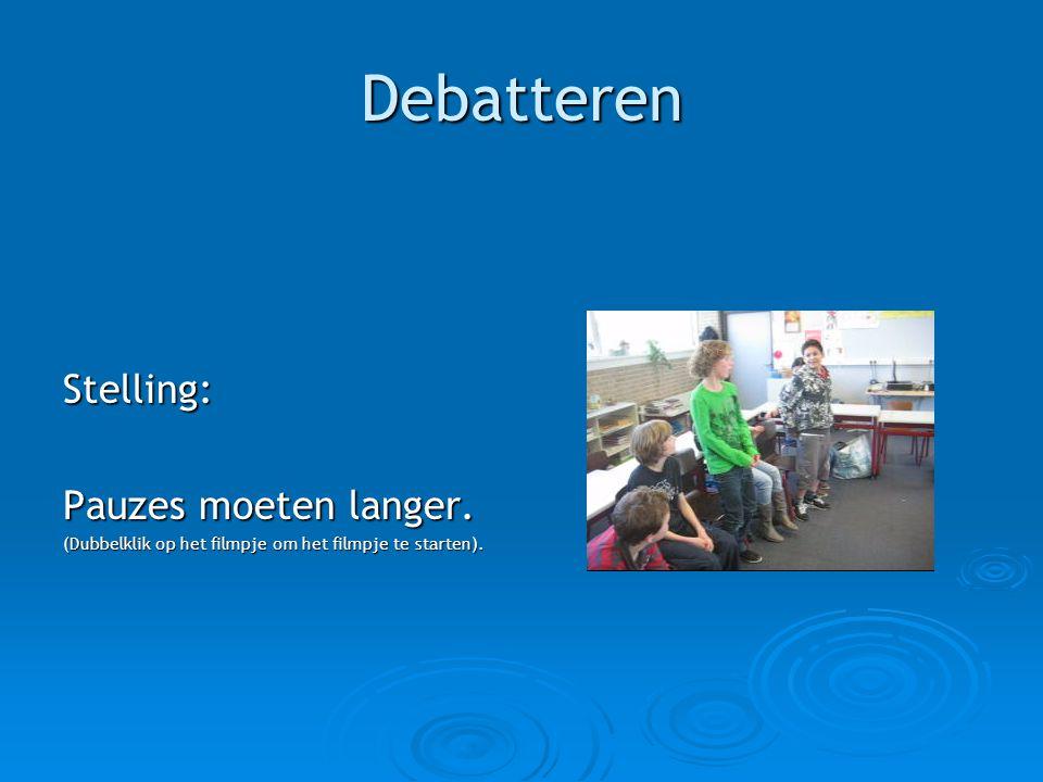 Debatteren Stelling: Pauzes moeten langer. (Dubbelklik op het filmpje om het filmpje te starten).