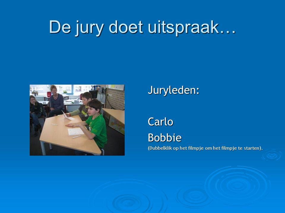De jury doet uitspraak… Juryleden:CarloBobbie (Dubbelklik op het filmpje om het filmpje te starten).