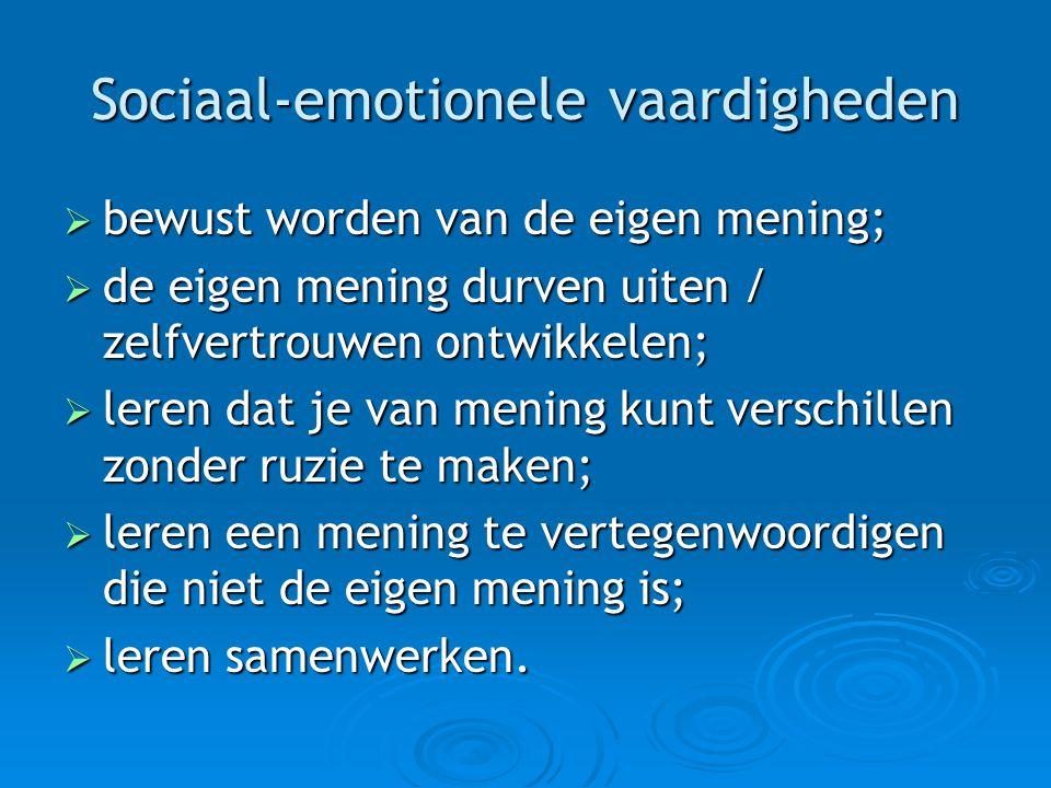 Sociaal-emotionele vaardigheden  bewust worden van de eigen mening;  de eigen mening durven uiten / zelfvertrouwen ontwikkelen;  leren dat je van m