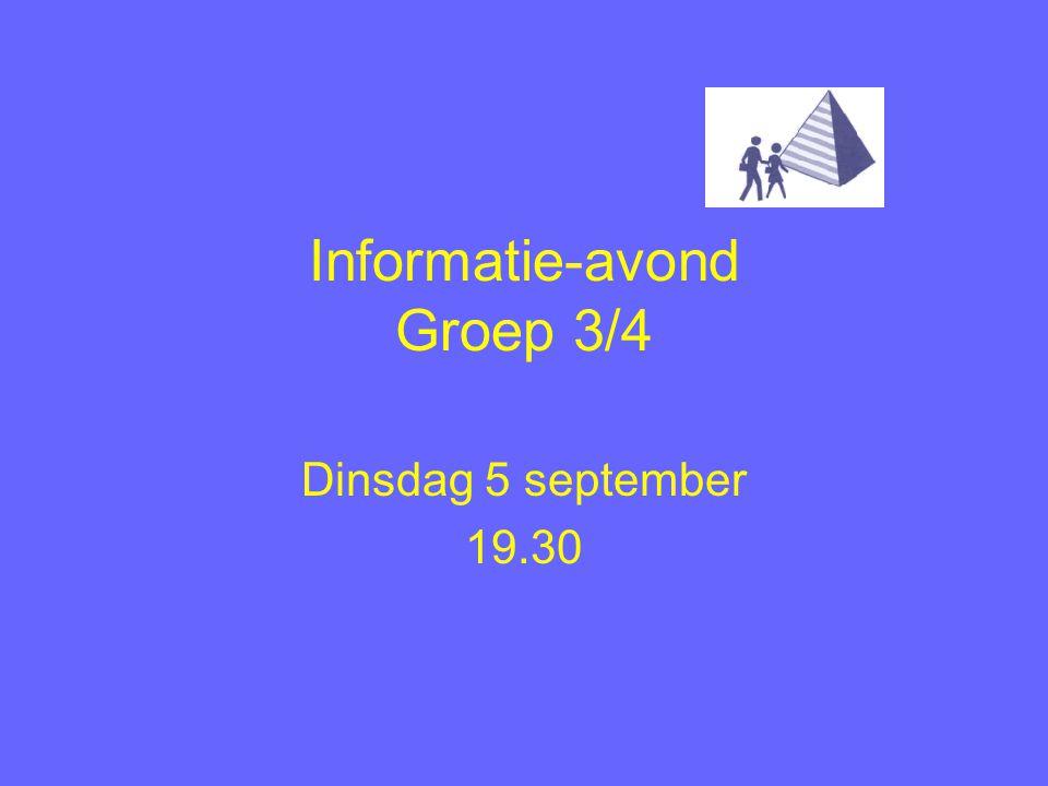 Informatie-avond Groep 3/4 Dinsdag 5 september 19.30