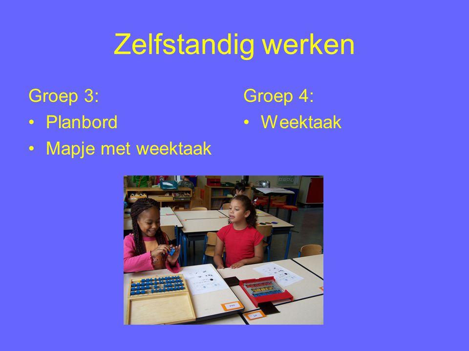 Zelfstandig werken Groep 3: Planbord Mapje met weektaak Groep 4: Weektaak