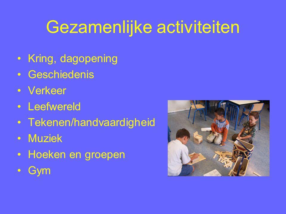 Gezamenlijke activiteiten Kring, dagopening Geschiedenis Verkeer Leefwereld Tekenen/handvaardigheid Muziek Hoeken en groepen Gym