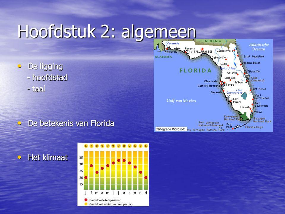 Hoofdstuk 2: algemeen De ligging De ligging - hoofdstad - hoofdstad - taal - taal De betekenis van Florida De betekenis van Florida Het klimaat Het klimaat