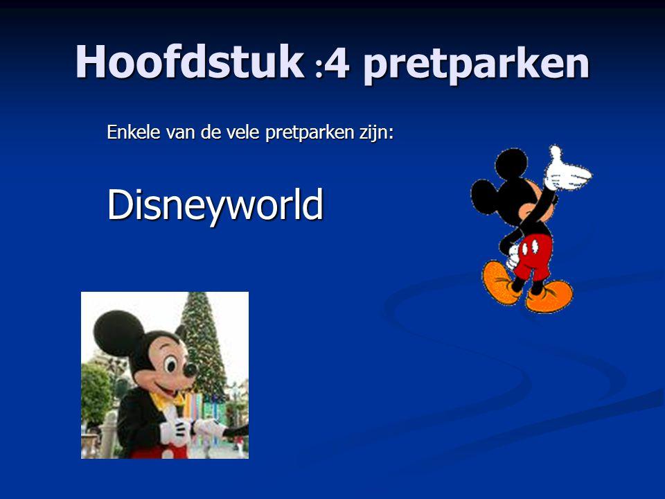 Hoofdstuk : 4 pretparken Enkele van de vele pretparken zijn: Disneyworld