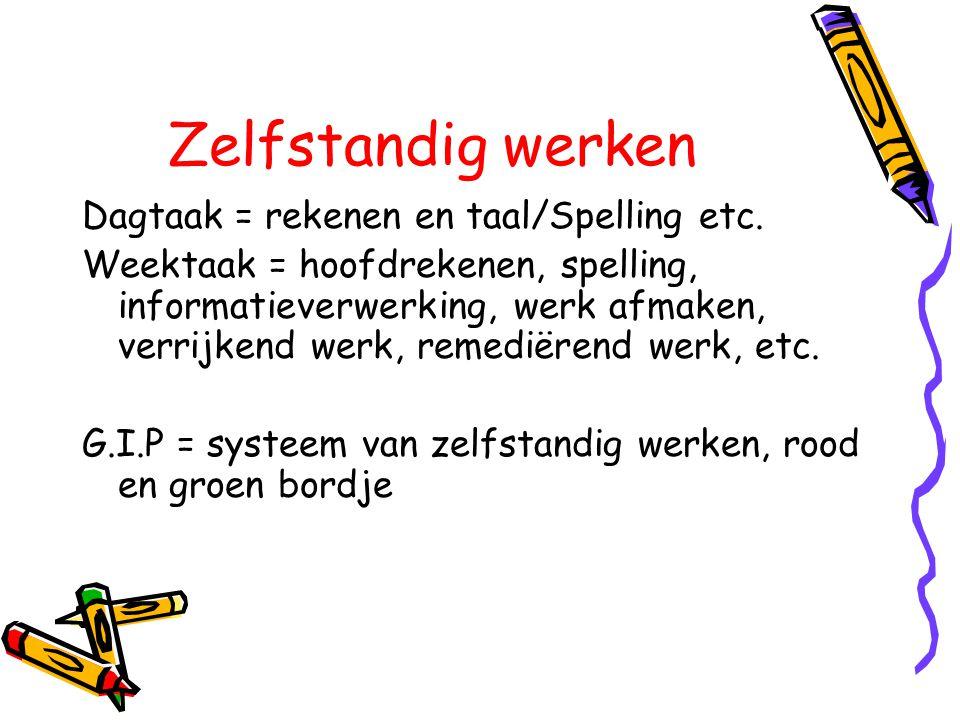Zelfstandig werken Dagtaak = rekenen en taal/Spelling etc. Weektaak = hoofdrekenen, spelling, informatieverwerking, werk afmaken, verrijkend werk, rem