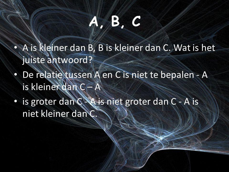 A, B, C A is kleiner dan B, B is kleiner dan C. Wat is het juiste antwoord.
