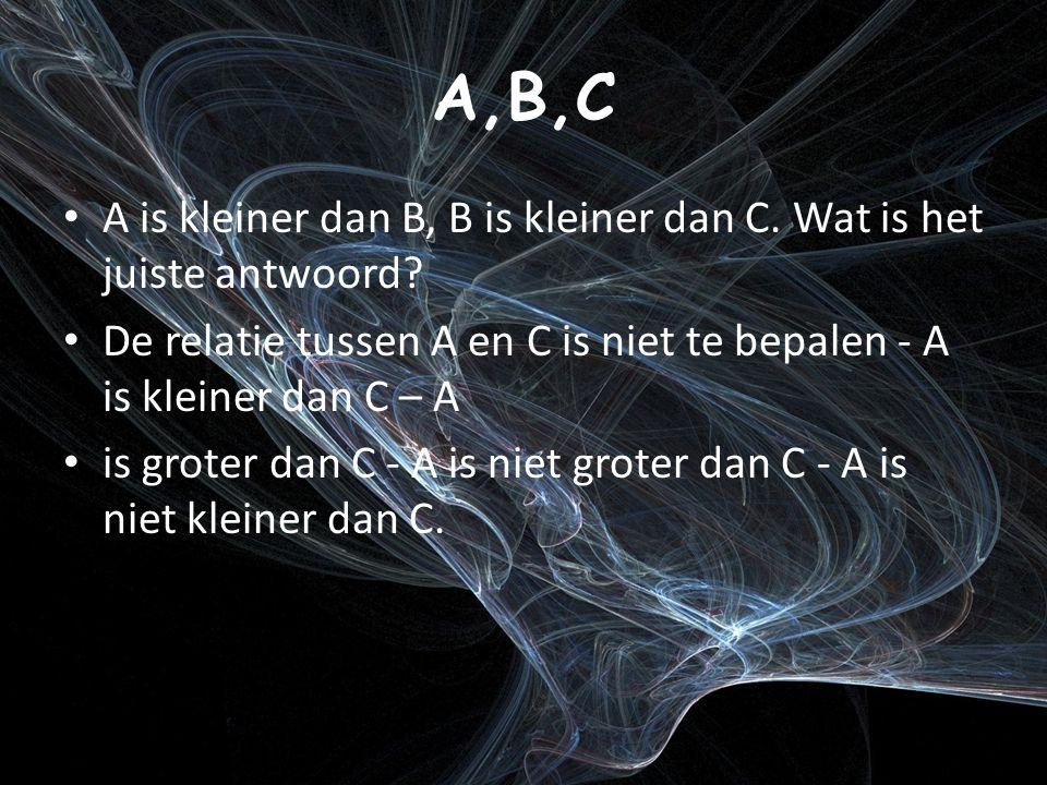 A,B,C A is kleiner dan B, B is kleiner dan C. Wat is het juiste antwoord.