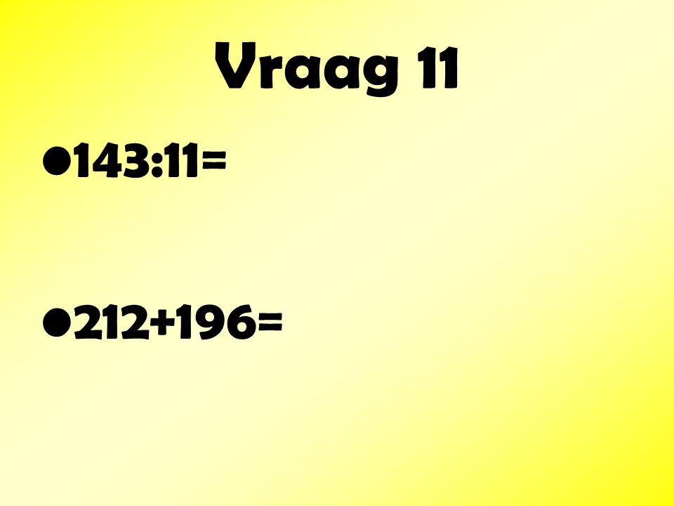 Vraag 11 143:11= 212+196=