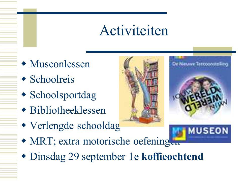 Activiteiten  Museonlessen  Schoolreis  Schoolsportdag  Bibliotheeklessen  Verlengde schooldag  MRT; extra motorische oefeningen  Dinsdag 29 september 1e koffieochtend