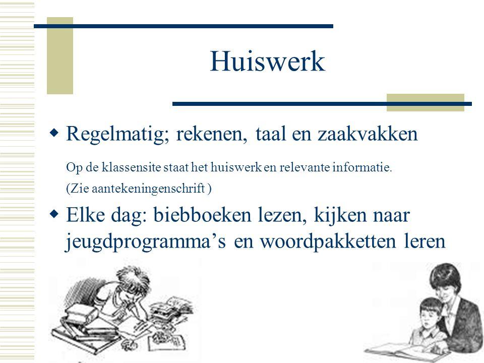 Huiswerk  Regelmatig; rekenen, taal en zaakvakken Op de klassensite staat het huiswerk en relevante informatie.