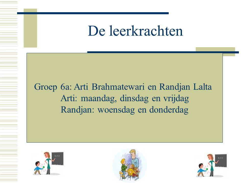 De leerkrachten Groep 6a: Arti Brahmatewari en Randjan Lalta Arti: maandag, dinsdag en vrijdag Randjan: woensdag en donderdag