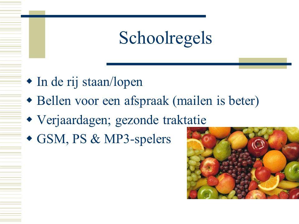 Schoolregels  In de rij staan/lopen  Bellen voor een afspraak (mailen is beter)  Verjaardagen; gezonde traktatie  GSM, PS & MP3-spelers