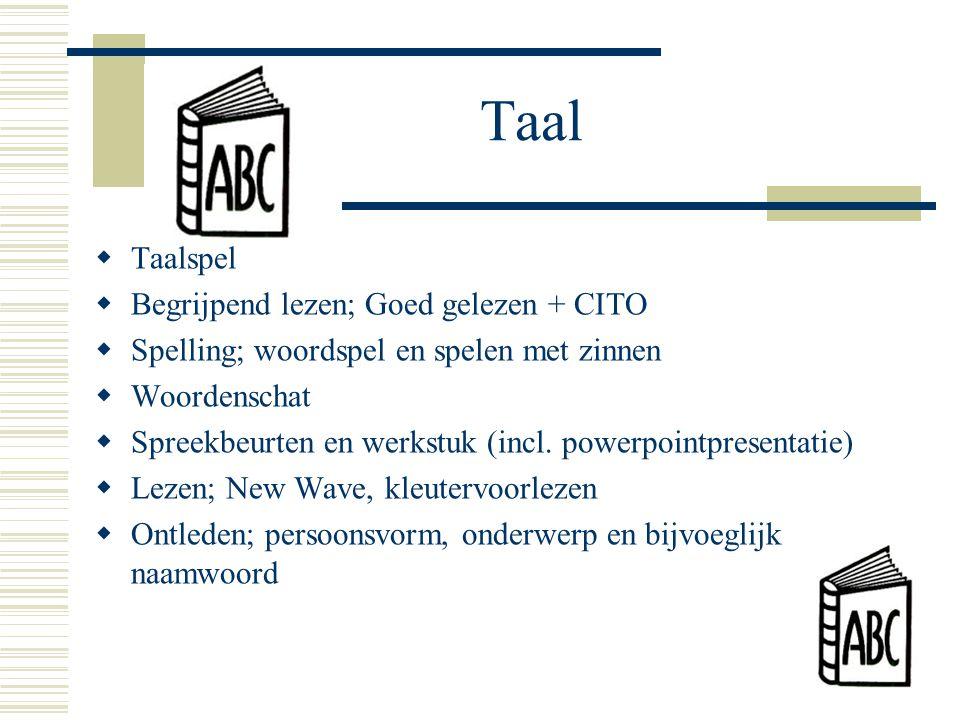 Taal  Taalspel  Begrijpend lezen; Goed gelezen + CITO  Spelling; woordspel en spelen met zinnen  Woordenschat  Spreekbeurten en werkstuk (incl.