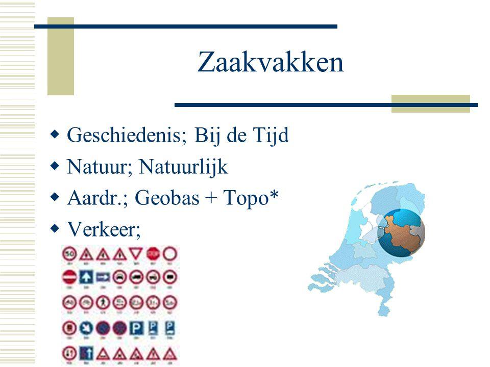 Zaakvakken  Geschiedenis; Bij de Tijd  Natuur; Natuurlijk  Aardr.; Geobas + Topo*  Verkeer;