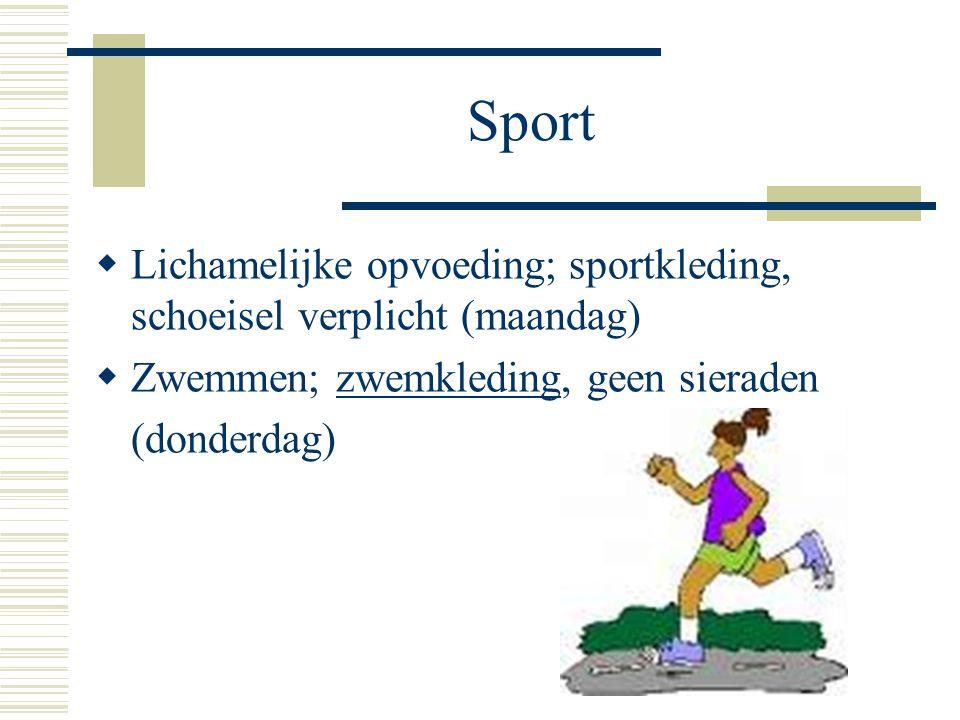 Sport  Lichamelijke opvoeding; sportkleding, schoeisel verplicht (maandag)  Zwemmen; zwemkleding, geen sieraden (donderdag)