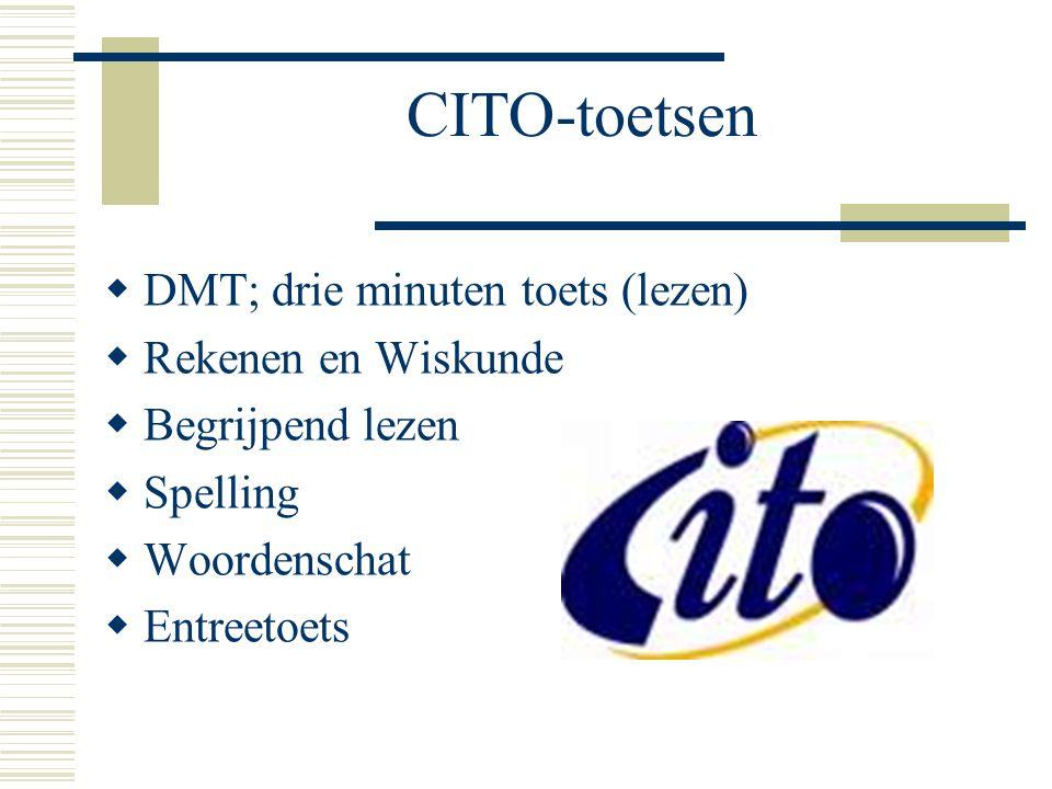 CITO-toetsen  DMT; drie minuten toets (lezen)  Rekenen en Wiskunde  Begrijpend lezen  Spelling  Woordenschat  Entreetoets
