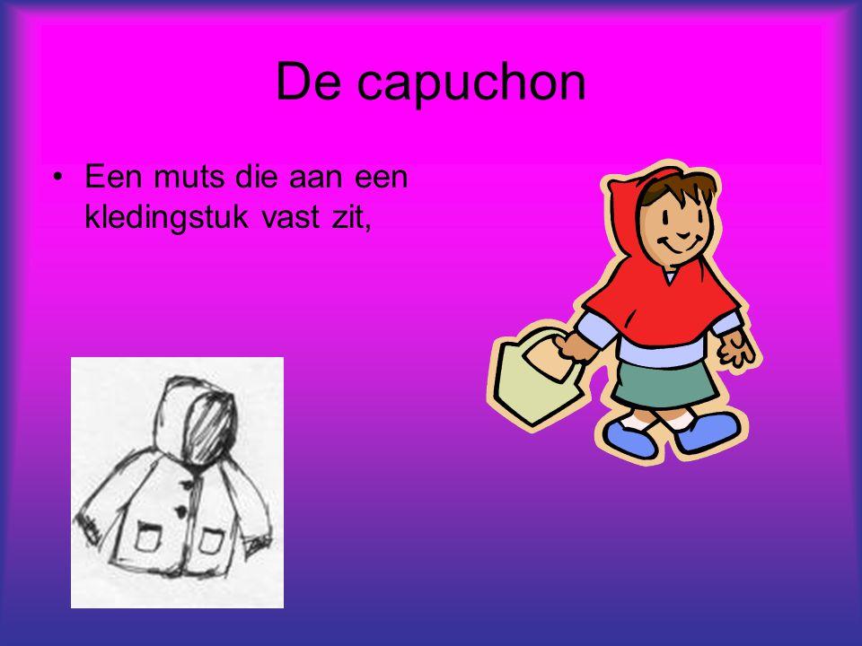 De capuchon Een muts die aan een kledingstuk vast zit,