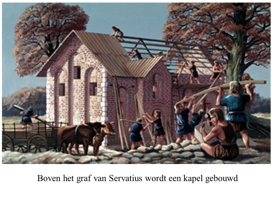 Boven het graf van Servatius wordt een kapel gebouwd